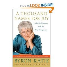 A Thousand Names for Joy: Living in Harmony with the Way Things Are: Byron Katie, Stephen Mitchell: 9780307339249: Amazon.com: Books