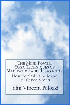 The Mind Power: Yoga Techniques of Meditation and Relaxation by John Vincent Palozzi, http://www.amazon.com/dp/B005V5QPQC/ref=cm_sw_r_pi_dp_r9Epsb1WJ2HB4