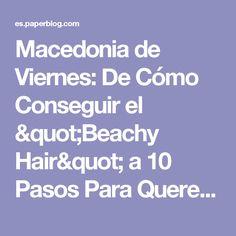 """Macedonia de Viernes: De Cómo Conseguir el """"Beachy Hair"""" a 10 Pasos Para Querer Más a Tu Cuerpo - Paperblog"""