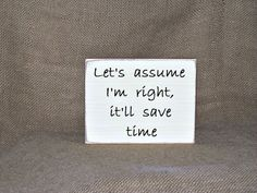 Office, Home Decor Sign, Wood Humorous Quote, CoWorker, Friend, Funny accessory, Cubicle Plaque, Let's assume I'm right Quote, Workmate Gift