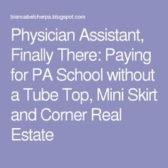 Physician Assistant, Finally There: Paying for PA School without a Tube Top, Mini Skirt and Corner Real Estate