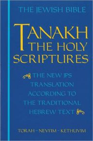 JPS TANAKH: The Holy Scriptures: The New JPS Translation According to the Traditional Hebrew Text by Jewish Publication Society Download