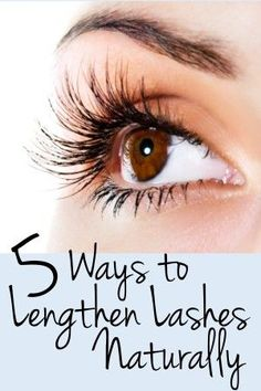 5 Ways to Lengthen Lashes Naturally: Wash an old mascara or nail polish container & fill with: 1/4 of the container with Castor Oil, 1/2 Vitamin E Oil, 1/4 Aloe Vera Gel. Mix the together as well as you can with your mascara wand, and apply a light layer to lashes & brows every night, careful not to get too close to eye & avoid using too much that could drip inside your eye. Castor oil thickens your lashes while aloe vera gel lengthens. Vitamin E accelerates length. Give it a month for resul...