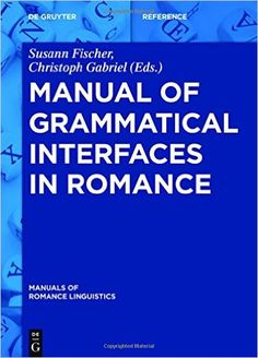 Manual of grammatical interfaces in Romance / edited by Susann Fischer, Christoph Gabriel Publicación Berlin ; Boston : Walter de Gruyter GmbH, [2016]
