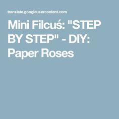 """Mini Filcuś: """"STEP BY STEP"""" - DIY: Paper Roses"""