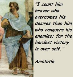 I count him braver who overcomes his desires than him who conquers his enemies, for the hardest victory is over self. - Aristotle tags: ethics, philosphy, self-discovery From when philosophy was wise. Quotable Quotes, Wisdom Quotes, Quotes To Live By, Me Quotes, Motivational Quotes, Inspirational Quotes, Cool Words, Wise Words, Aristotle Quotes