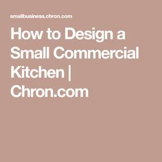 How to Design a Small Commercial Kitchen | Chron.com