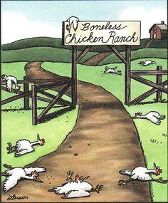 Far Side by Gary Larson. The Boneless Chicken Ranch has always been my favorite! Far Side Cartoons, Far Side Comics, Funny Cartoons, Funny Comics, Funny Jokes, It's Funny, Chicken Jokes, Gary Larson Cartoons, Great Jokes
