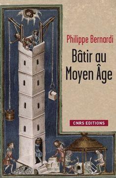 PHILIPPE BERNARDI. Bâtir au Moyen Âge, CNRS Éditions, 2011, 336 p.