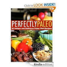 Perfectly Paleo - 30 Unique and Delicious Paleo Diet Recipes: Kelly Smith: Amazon.com: Kindle Store