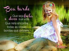 """""""Boa Tarde! Que seja bela e doce sua vida. Que nela encontre todas as coisas bonitas que existem."""" #BoaTarde"""