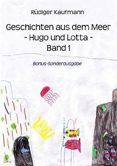 """eBook für den guten Zweck - Der Gewinn aus dem Verkauf wird ffn gespendet für """"Hörer helfen Kindern"""" - Geschichten aus dem Meer (- Hugo und Lotta -) von Rüdiger Kaufmann, http://www.amazon.de/dp/B00AQYXORQ/ref=cm_sw_r_pi_dp_bMD1qb01QB163"""