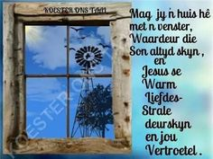 Mag jy 'n huis he met n venster waardeur die son heeldag skyn. Small Garden Features, Cool Words, Wise Words, Cute Quotes, Funny Quotes, Short Bob Styles, Afrikaanse Quotes, Goeie More, Religious Quotes