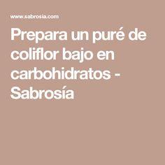 Prepara un puré de coliflor bajo en carbohidratos - Sabrosía