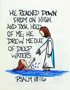 """""""He reached down from on high and took hold of me;he drew me out of deep waters."""" Psalm 18:16 (Scripture Doodle of Encouragement):"""