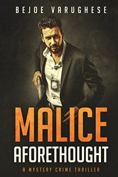 Malice Aforethought: A Mystery Crime Thriller. Can Detective Ravi Singh, an ex Force One consultant stop a killer hellbent on evil, or will it be too late?