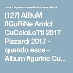 (127) AlBuM fIGuRiNe AmIcI CuCcIoLoTtI 2017 Pizzardi 2017 - quando esce - Album figurine Cucciolotti, animali fantastici, superwings, frozen, geronimo stilton, princess