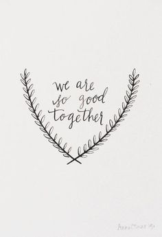 We Are So Good Together - Original Calligraphy |