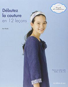 Débutez la couture en 12 leçons. Patrons en taille réelle. Tailles : S, M, L, XL.