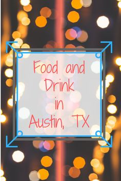 Food and drink in Austin, Texas. Nightlife options too!