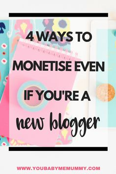 4 Ways to monetise even if you're a new blogger