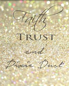 Check out this item in my Etsy shop https://www.etsy.com/au/listing/251912196/faith-trust-and-pixie-dust-8x10-print