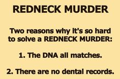 Two reasons why its so hard to solve a Redneck murder