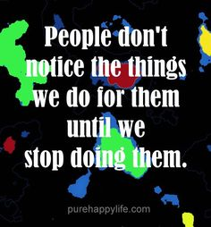 #quotes - people dont notice...more on purehappylife.com