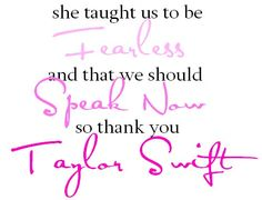 Be FEARLESS and SPEAK NOW <3