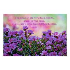 Rumi - The garden of the world has no limits, except in your mind. Its presence is more beautiful than the stars. Gardens Of The World, Custom Posters, Beautiful Gardens, Custom Framing, Favorite Quotes, Mindfulness, Wisdom, Stars, Gifts