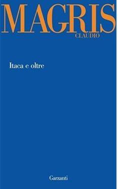 Itaca e oltre / Claudio Magris - Milano : Garzanti Libri, 2012