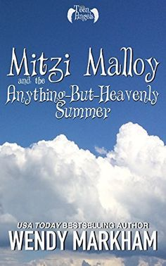 Mitzi Malloy and the Anything-But-Heavenly Summer: Teen Angels: Book One by Wendy Markham, http://www.amazon.co.uk/dp/B011OUXVDC/ref=cm_sw_r_pi_dp_ptMTvb01B66J9