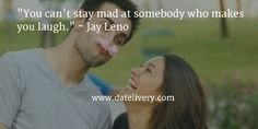 """""""You can't stay mad at somebody who makes you laugh."""" ~ Jay Leno  #Quote #Love #Marriage #Wedding #Relationships #Datelivery #DateNight #Couples #Husband #newlyweds #relationshipgoals #Wife #wifequotes #husbandquotes #relationshipquotes #marriagequotes"""