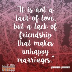 "Love Quotes -""It is not a lack of love, but a lack of friendship that makes unhappy marriages.""  find more quotes at http://babytoboomer.com/category/miscellaneous/quotes/  10 Love Quotes for Valentine's Day  #lovequotes #quote #quotes"