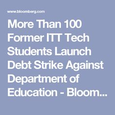 More Than 100 Former ITT Tech Students Launch Debt Strike Against Department of Education - Bloomberg