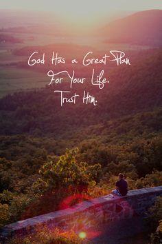 God has a great plan. Trust Him.