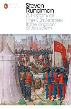 A History of the Crusades II, The Kingdom of Jerusalem and the Frankish East 1100-1187 by Steven Runciman