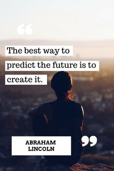 The best way to predict the future #inspirational