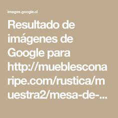 Resultado de imágenes de Google para http://mueblesconaripe.com/rustica/muestra2/mesa-de-comedor-modelo-mucke-rustica-con-sus-bancas.jpg