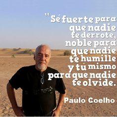 """Se fuerte para que nadie te derrote, noble para que nadie te humille y tú mismo para que nadie te olvide."" #PauloCoelho #Citas #Frases @Candidman"