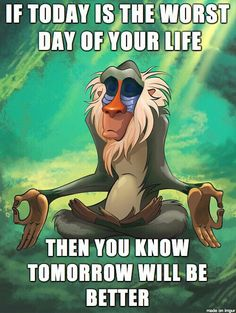 """If today is the worst day of your life, then you know tomorrow will be better."" Disney quotes"