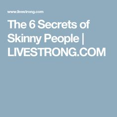 The 6 Secrets of Skinny People | LIVESTRONG.COM