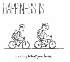 Happiness is … – a project by Last Lemon Cute Happy Quotes, Happy Quotes Inspirational, Bicycle Quotes, Cycling Quotes, Cycling Art, Happy Moments, Happy Thoughts, Random Thoughts, Frases Bikers