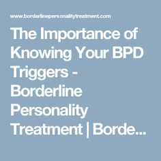 The Importance of Knowing Your BPD Triggers - Borderline Personality Treatment | Borderline Personality Treatment