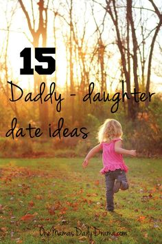 15 Daddy - daughter date ideas   One Mama's Daily Drama --- Celebrate Father's Day with a special one-on-one time together! Planning parent-child dates is a great way to connect any day.