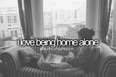 It's really not a bucket list to do item; however, I cherish my alone time at home and always will:)