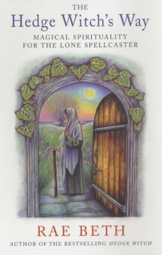 The Hedge Witch S Way Magical Spirituality for The Lone Rae Beth 0709073836 for sale online Wiccan Books, Witchcraft Books, Green Witchcraft, Hedge Witchcraft, Magick Spells, Traditional Witchcraft, Green Man, Book Of Shadows, Hedges