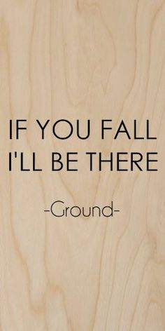 'If You Fall I'll Be There' Ground Quote - Plywood Wood Print Poster W – hatsha Me Quotes, Funny Quotes, Funny Memes, Hilarious, Humor Quotes, Just For Laughs, Laugh Out Loud, The Funny, Just In Case