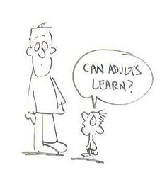 When I was young I didn't know that adults needed to learn more... now I know that was wrong.