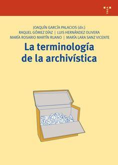 GARCÍA PALACIOS, J (director). La terminología de la archivística. Gijón: Trea, 2010, 152 p.